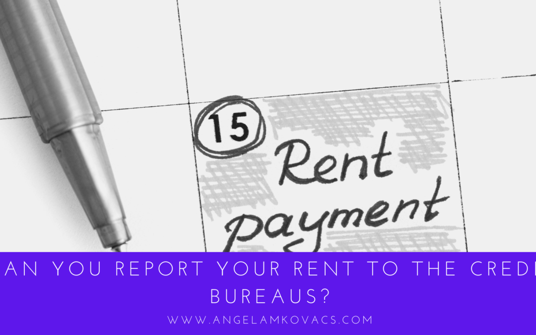 Can you report your rent to the credit bureaus?